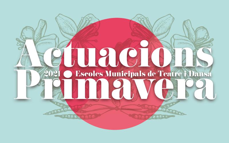 Actuacions de Primavera de les Escoles Municipals de Teatre i Dansa. 2021