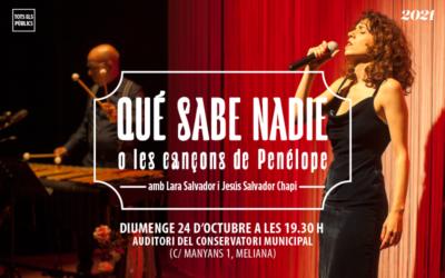 QUÉ SABE NADIE O LES CANÇONS DE PENÉLOPE amb Lara Salvador i Jesús Salvador Chapi